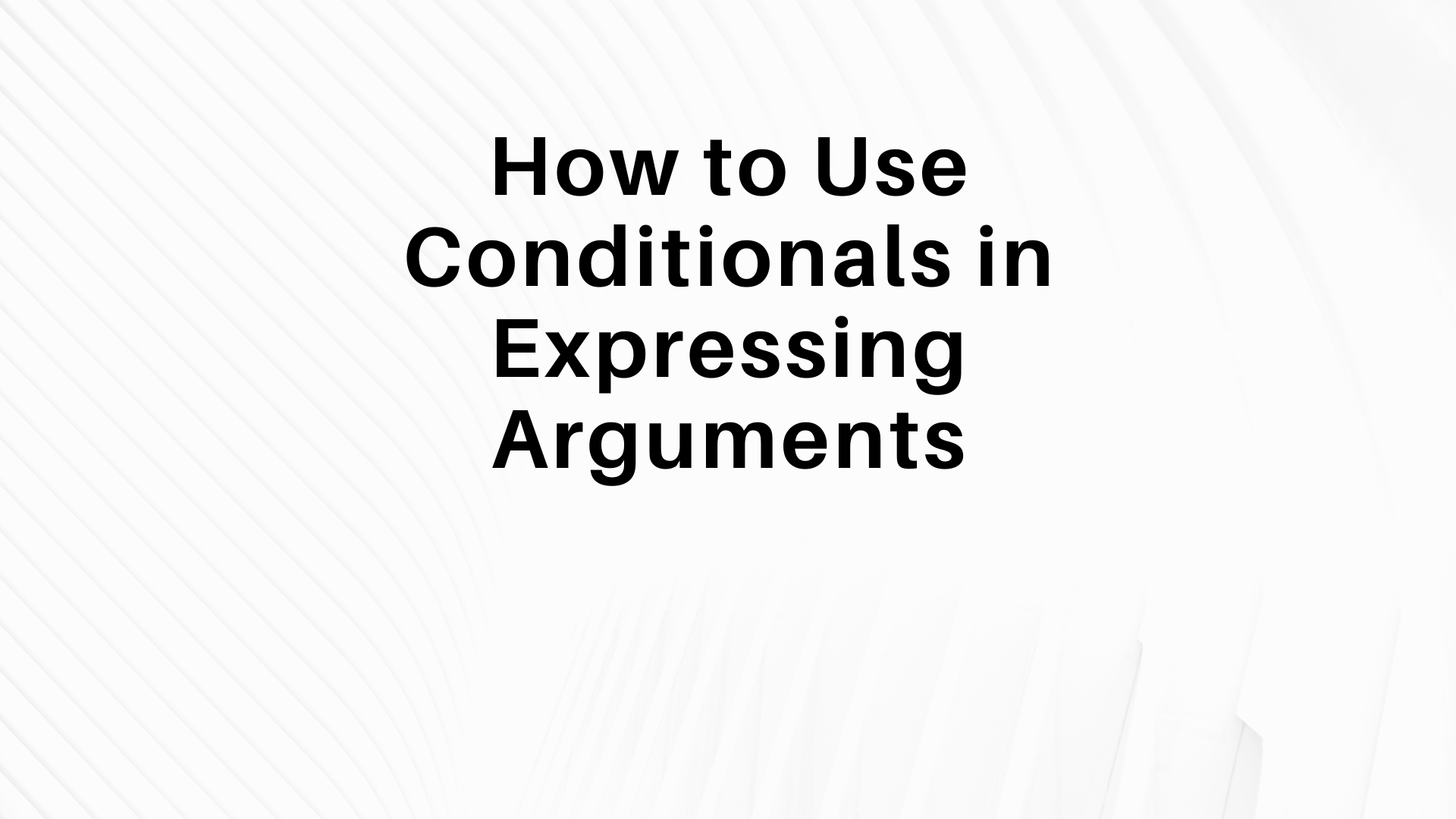 how to use conditionals to express arguments